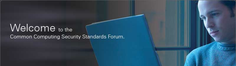 Welcome to the Common Computing Security Standards Forum